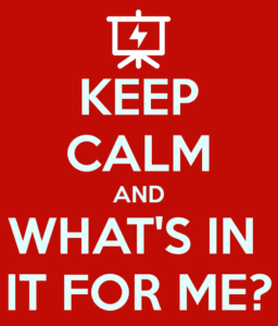 KEEP CALM AND WHAT'S IN IT FOR ME_ - KEEP CALM AND CARRY ON Image Generator - brought to you by the Ministry of Information