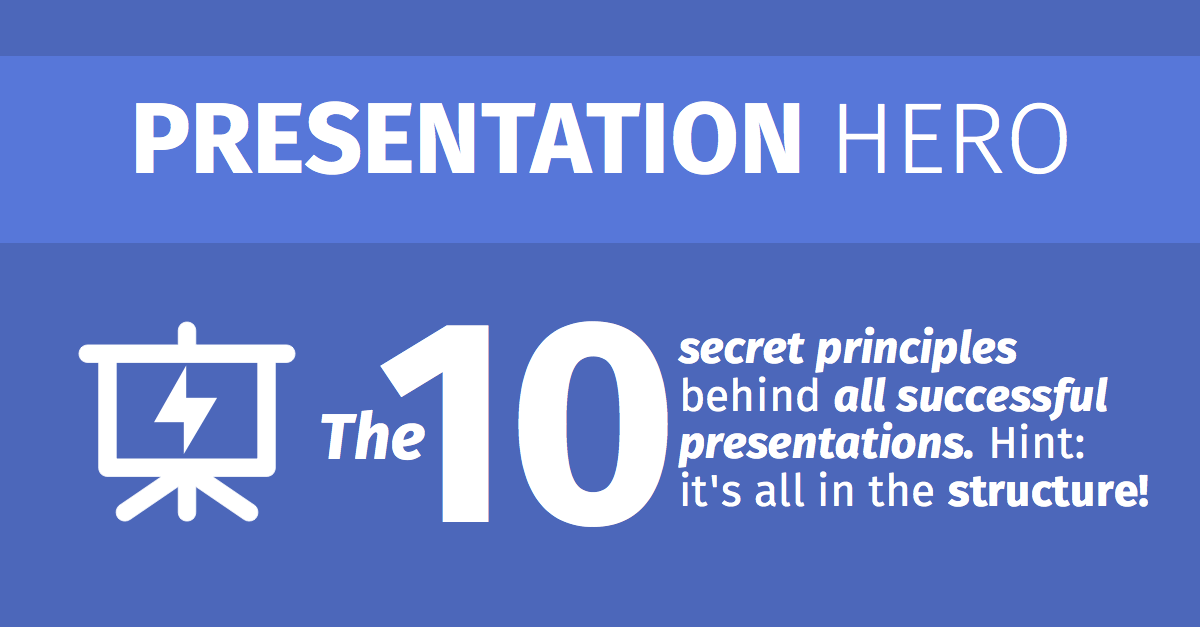 The 10 secret principles behind all successful presentations. Hint: it's all in the structure!