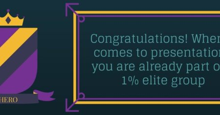 Congratulations, when it comes to presentations you are already part of a 1% elite group