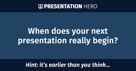 When does your next presentation really begin?