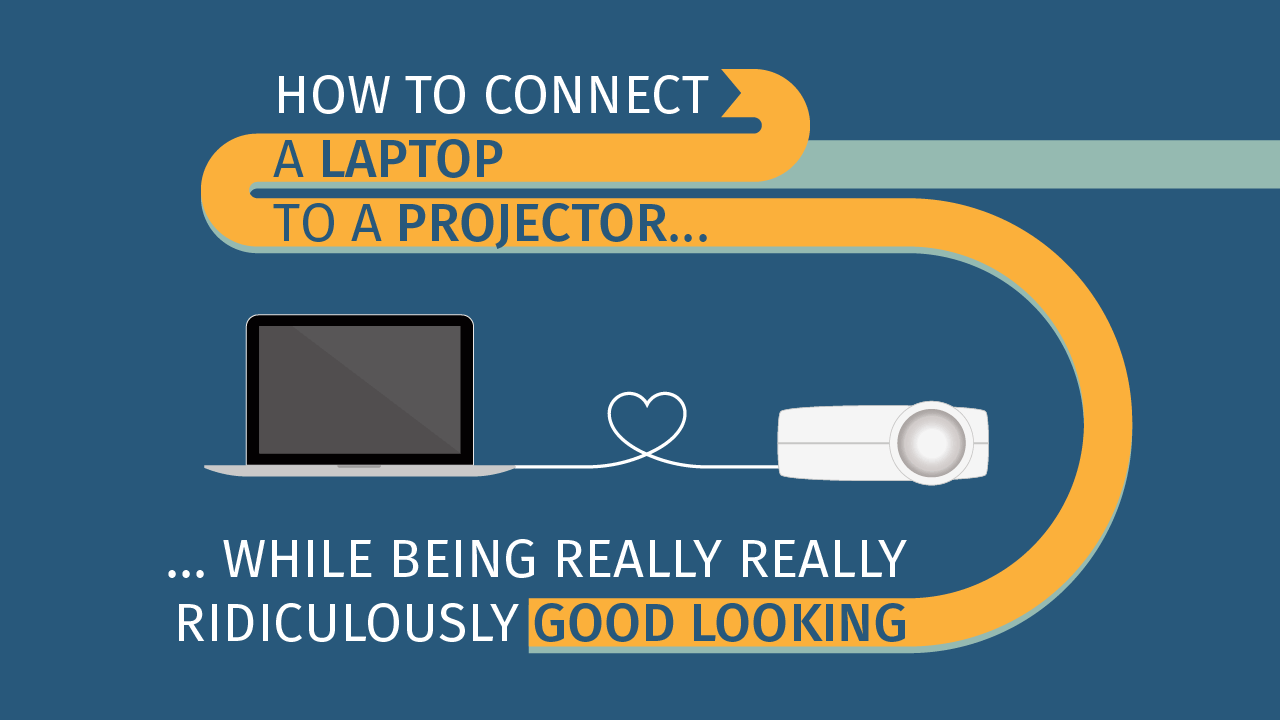 How to connect a Laptop to a Projector while being really really ridiculously good looking
