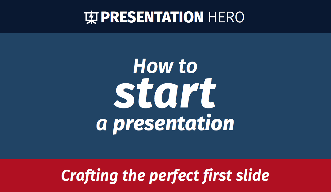 How to Start a Presentation: Engage your Audience from the First Slide to the Last