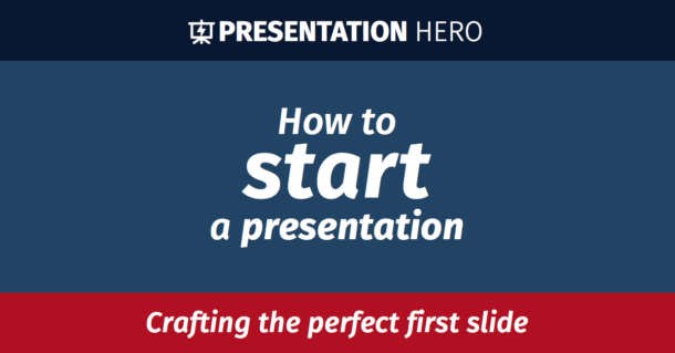 How to start a presentation: crafting the perfect first slide