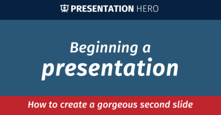 Beginning a presentation: how to create a gorgeous second slide
