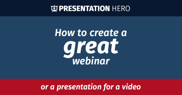 How to create a great webinar or a presentation for a video