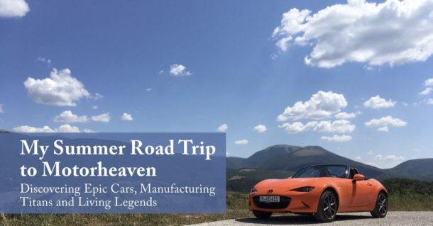 My Summer Road Trip to Motorheaven: Discovering Epic Cars, Manufacturing Titans and Living Legends