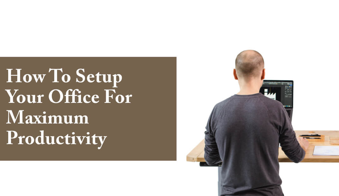 How To Setup Your Office, Desk and Computer For Maximum Productivity